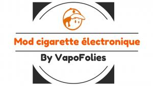 mod cigarette electronique vapofolies